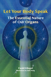 Let Your Body Speak - The Essential Nature of Our Organs (ISBN 9781844096268) - Ewald Kliegel (text) - Anne Heng (illustrations) - Findhorn Press at INNER TRADITIONS